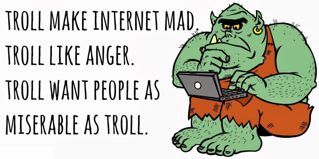 Don't let internet trolls bother you and don't become one either